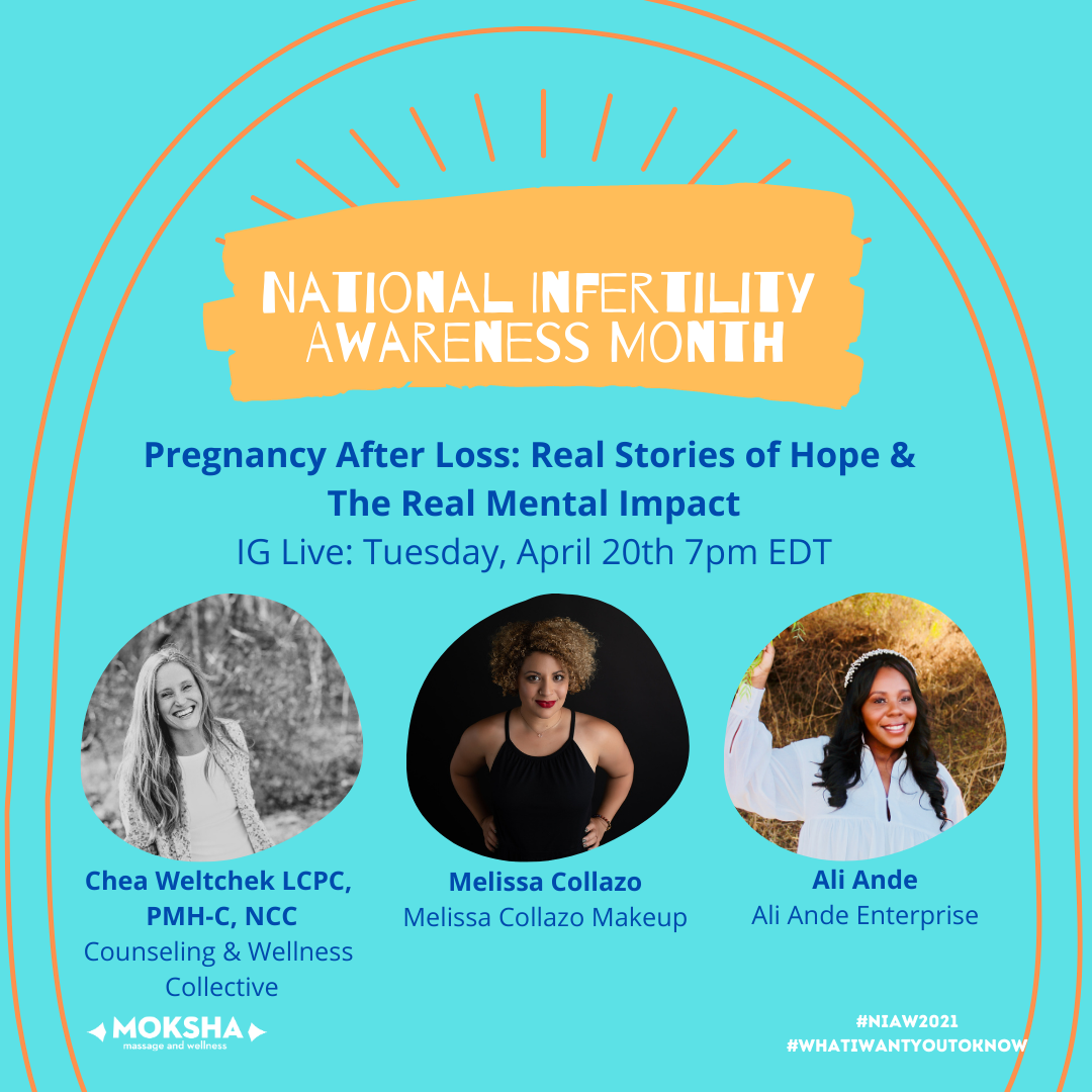National Infertility Awareness Month: Pregnancy After Loss: Real Stories of Hope & The Real Mental Impact IG Live: Tuesday, April 20th 7pm EDT. 3 images of panelists: Chea Weltchek, LCPC-PMH-C, NCC, Counseling & Wellness Collective, Melissa Collazo, Melissa Collazo Makeup, Ali Ande, Ali Ande Enterprise. #NIAW2021 #WhatIWantYouToKnow