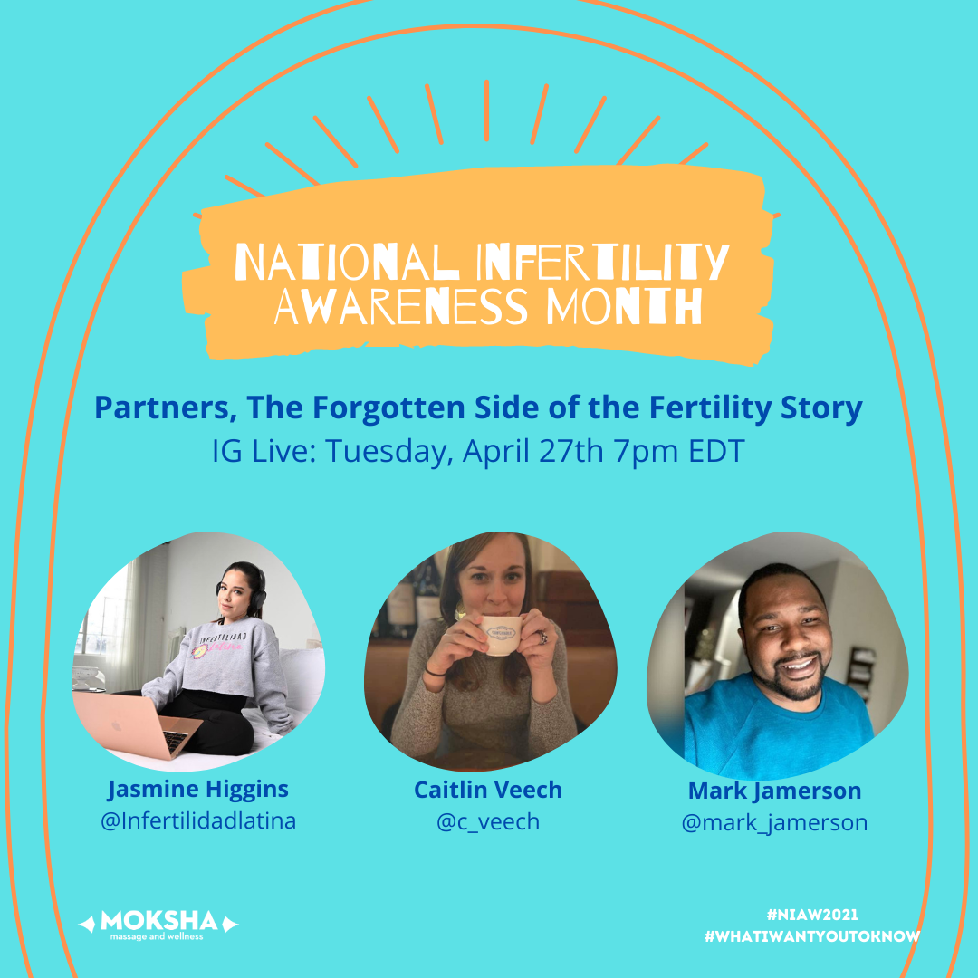 National Infertility Awareness Month: Partners, The Forgotten Side of the Fertility Story IG Live: Tuesday, April 27th 7pm EDT. Images Below: Far Left: Latina woman sitting on bed with a laptop open in front, text below: Jasmine Higgins @infertilidadlatina, middle image of white woman holding a mug sipping. Text below: Caitlin Veech @c_veech, far right image: Black man smiling text below: Mark Jamerson @mark_jamerson